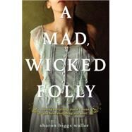 A Mad, Wicked Folly by Waller, Sharon Biggs, 9780142427903