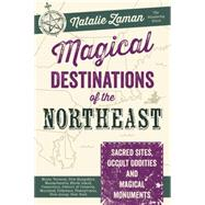 Magical Destinations of the Northeast by Zaman, Natalie, 9780738747903