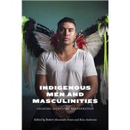 Indigenous Men and Masculinities by Innes, Robert Alexander; Anderson, Kim, 9780887557903