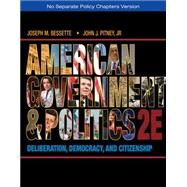 American Government and Politics Deliberation, Democracy, and Citizenship - No Separate Policy Chapters by Bessette, Joseph M.; Pitney, John J., 9781133587903
