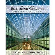 Elementary Geometry For College Students by Alexander, Daniel C.; Koeberlein, Geralyn M., 9781439047903