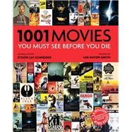 1001 Movies You Must See Before You Die by Schneider, Steven Jay; Smith, Ian Haydn (CON), 9780764167904