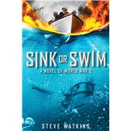 Sink or Swim: A Novel of WWII by Watkins, Steve, 9781338057904