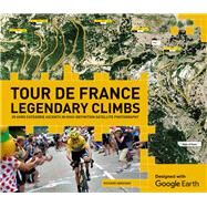 Tour de France Legendary Climbs 20 Hors Categorie Ascents in High-Definition Satellite Photography by Abraham, Richard, 9781780977904