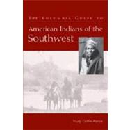 The Columbia Guide to American Indians of the Southwest by Griffin-Pierce, Trudy, 9780231127905
