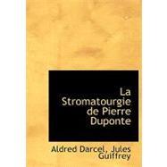 La Stromatourgie De Pierre Duponte by Darcel, Aldred; Guiffrey, Jules, 9780554727905