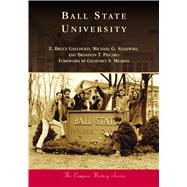 Ball State University by Geelhoed, E. Bruce; Szajewski, Michael G.; Pieczko, Brandon T.; Mearns, Geoffrey S., 9781467127905