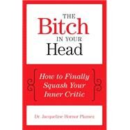 The Bitch in Your Head How to Finally Squash Your Inner Critic by Plumez, Jacqueline Hornor, 9781493007905