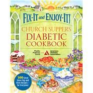 Fix-It and Enjoy-It! Church Suppers Diabetic Cookbook: 500 Great Stove-Top and Oven Recipes-for Everyone! by Good, Phyllis Pellman; American Diabetes Association, 9781561487905