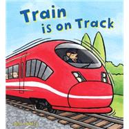 Train Is on Tracks by Bently, Peter; Bee, Bella; Fleming, Lucy, 9781609927905