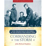 Commanding the Storm Civil War Battles in the Words of the Generals Who Fought Them by Stephens, John Richard, 9780762787906