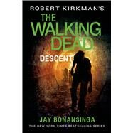 Robert Kirkman's The Walking Dead: Descent by Bonansinga, Jay; Kirkman, Robert; Kirkman, Robert, 9781250067906