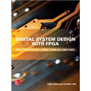 Digital System Design with FPGA: Implementation Using Verilog and VHDL by Unsalan, Cem; Tar, Bora, 9781259837906