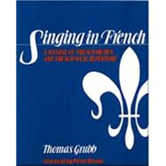 Singing in French A Manual of French Diction and French Vocal Repertoire by Grubb, Thomas, 9780028707907