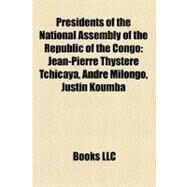 Presidents of the National Assembly of the Republic of the Congo : Jean-Pierre Thystère Tchicaya, André Milongo, Justin Koumba by , 9781157307907