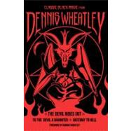 Classic Black Magic from Dennis Wheatley : The Devil Rides Out, to the Devil a Daughter, Gateway to Hell by Unknown, 9781853757907