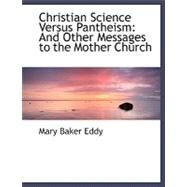 Christian Science Versus Pantheism : And Other Messages to the Mother Church by Eddy, Mary Baker, 9780554487908