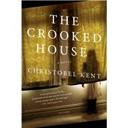 The Crooked House A Novel by Kent, Christobel, 9781250117908