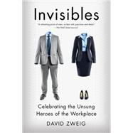 Invisibles: Celebrating the Unsung Heroes of the Workplace by Zweig, David, 9781591847908