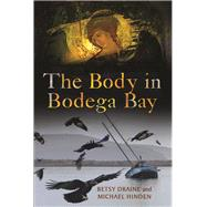 The Body in Bodega Bay by Draine, Betsy; Hinden, Michael, 9780299297909