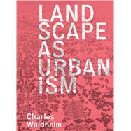 Landscape As Urbanism by Waldheim, Charles, 9780691167909