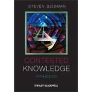 Contested Knowledge : Social Theory Today by Seidman, Steven, 9781118227909