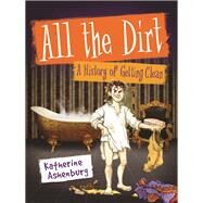 All the Dirt A History of Getting Clean by Ashenburg, Katherine, 9781554517909