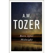 Born After Midnight by Tozer, A. W., 9781600667909