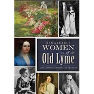Remarkable Women of Old Lyme by Lampos, Jim; Pearson, Michaelle, 9781626197909