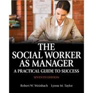 The Social Worker as Manager: A Practical Guide to Success by Weinbach, Robert W., 9780205957910