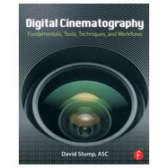 Digital Cinematography: Fundamentals, Tools, Techniques, and Workflows by Stump; David, 9780240817910