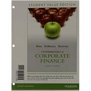 Fundamentals of Corporate Finance, Student Value Edition by Berk, Jonathan; DeMarzo, Peter; Harford, Jarrad, 9780133507911