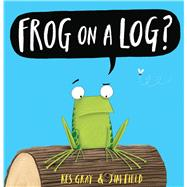 Frog on a Log? by Gray, Kes; Field, Jim, 9780545687911