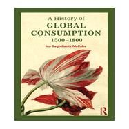 A History of Global Consumption: 1500 - 1800 by Baghdiantz McCabe; Ina, 9780415507912