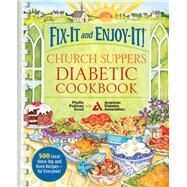 Fix-It and Enjoy-It! Church Suppers Diabetic Cookbook: 500 Great Stove-Top and Oven Recipes--for Everyone! by Good, Phyllis Pellman, 9781561487912