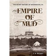 Empire of Mud by Dickey, J. D., 9780762787913