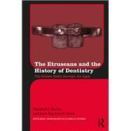 The Etruscans and the History of Dentistry: The Golden Smile through the Ages by Becker; Marshall J., 9781138677913