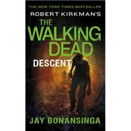 Robert Kirkman's The Walking Dead: Descent by Bonansinga, Jay; Kirkman, Robert; Kirkman, Robert, 9781250067913
