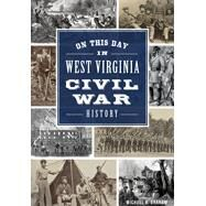 On This Day in West Virginia Civil War History by Graham, Michael, 9781467117913