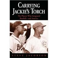 Carrying Jackie's Torch : The Players Who Integrated Baseball-And America by Unknown, 9781556527913