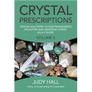 Crystal Prescriptions: Crystal Solutions to Electromagnetic Pollution and Geopathic Stress: An A-Z Guide by Hall, Judy, 9781782797913