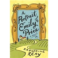 A Portrait of Emily Price by Reay, Katherine, 9780718077914