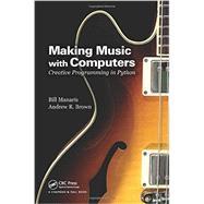 Making Music with Computers: Creative Programming in Python by Manaris; Bill, 9781439867914