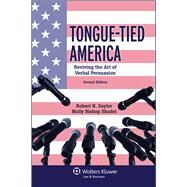 Tongue Tied America Reviving the Art of Verbal Persuasion by Sayler, Robert N.; Shadel, Molly Bishop, 9781454847915