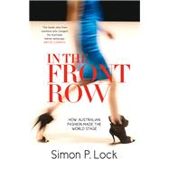 In the Front Row: How Australian Fashion Was Launched on the World Stage by Lock, Simon, 9780522867916