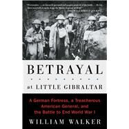 Betrayal at Little Gibraltar by Walker, William, 9781501117916