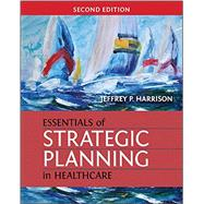 Essentials of Strategic Planning in Healthcare by Harrison, Jeffrey P., 9781567937916