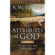 The Attributes of God Volume 2 Deeper into the Father's Heart by Tozer, A. W.; Fessenden, David, 9781600667916