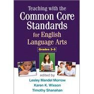 Teaching with the Common Core Standards for English Language Arts, Grades 3-5 by Morrow, Lesley Mandel; Wixson, Karen K.; Shanahan, Timothy; Neuman, Susan B.; Del Nero, Jennifer Renner, 9781462507917
