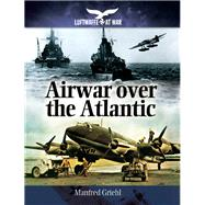 Airwar over the Atlantic by Griehl, Manfred, 9781848327917